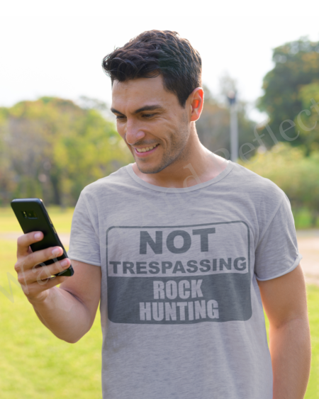You're not trespassing, you're rock hunting in this gray on gray shirt.